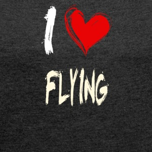 I love FLYING - Women´s Roll Cuff T-Shirt