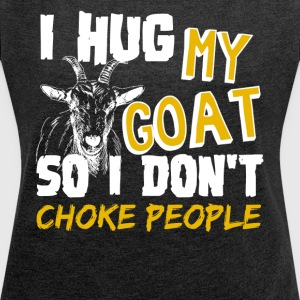 I Hug My Goat Shirt - Women´s Roll Cuff T-Shirt