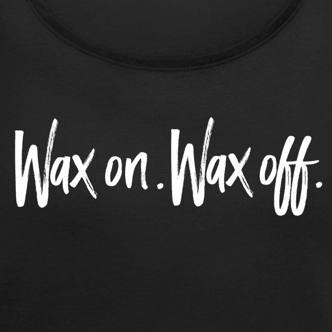 Wax On. Wax Off.
