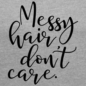 Messy Hair Dont Care - MHDC - Women's Roll Cuff T-Shirt