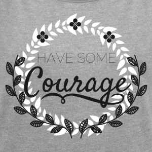 Courage - Women´s Roll Cuff T-Shirt
