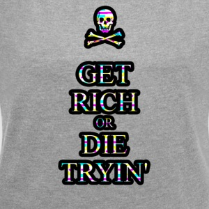Get Rich or Die Trying! - Women´s Roll Cuff T-Shirt