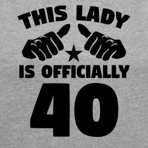 This Lady Is Officially 40 Years Old - Women´s Roll Cuff T-Shirt