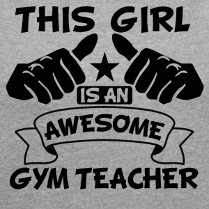 This Girl Is An Awesome Gym Teacher - Women's Roll Cuff T-Shirt