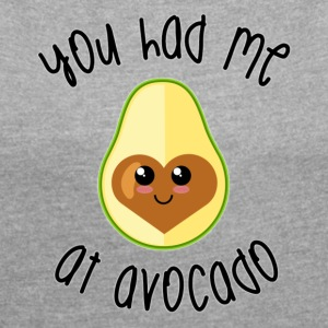 YOU HAD ME AT AVOCADO - Women´s Roll Cuff T-Shirt