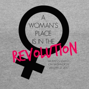 A Woman's Place is in the Revolution Shirt - Women's Roll Cuff T-Shirt