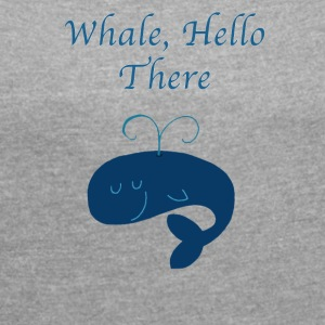 Whale Hello There Funny Graphic Tee Shirt - Women's Roll Cuff T-Shirt