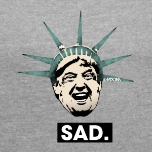 SAD Lady Liberty Trump Tee - Women´s Roll Cuff T-Shirt