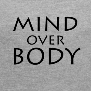 MIND over BODY - Women's Roll Cuff T-Shirt