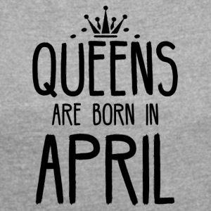 Queens are born in April - Women´s Rolled Sleeve Boxy T-Shirt