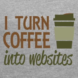 I turn coffee into websites - Women's Roll Cuff T-Shirt