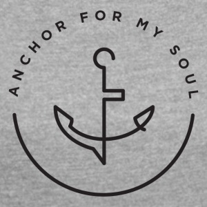 Anchor For My Soul - Women´s Roll Cuff T-Shirt