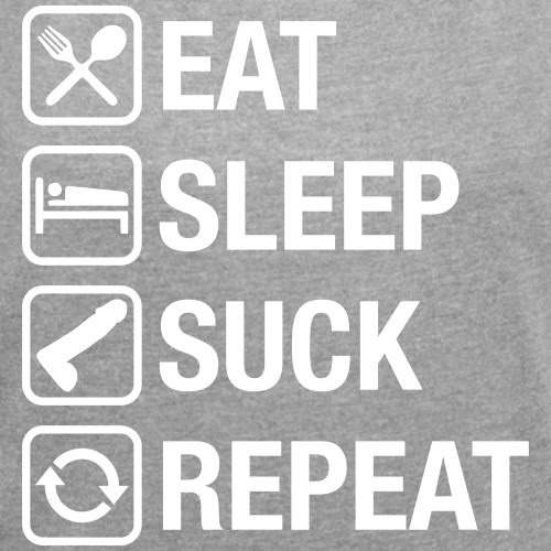 eat sleep suck repeat - Women's Roll Cuff T-Shirt