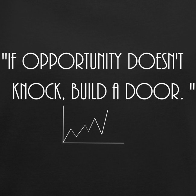 If opportunity doesn't know, build a door.