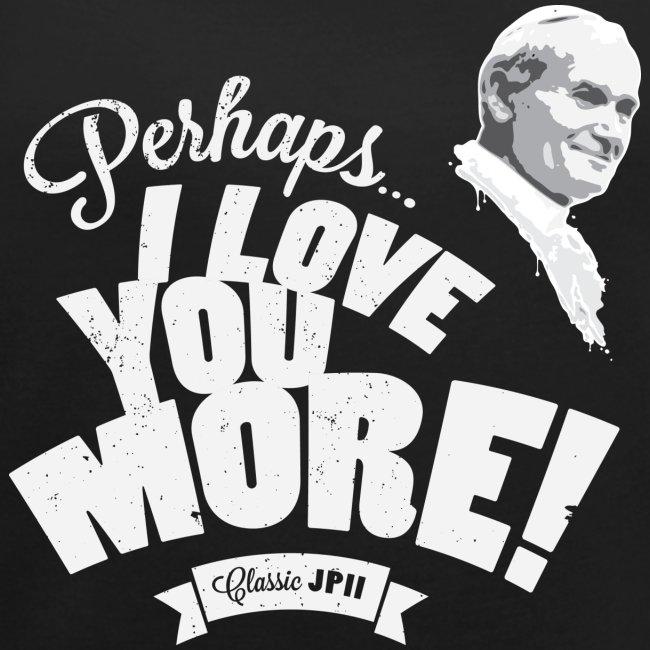 Perhaps I Love You More (Light)