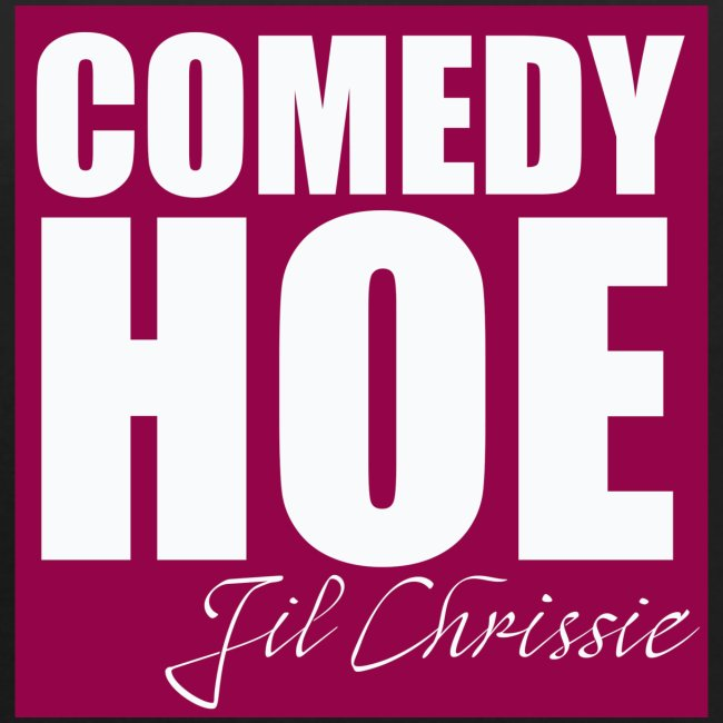 Comedy Hoe by Jil Chrissie