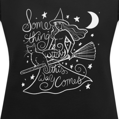 something witchy this way comes - Women's Roll Cuff T-Shirt