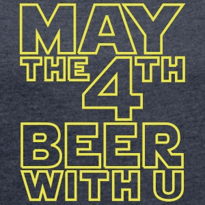 May the 4th beer with u Funny T-Shirt - Women´s Roll Cuff T-Shirt