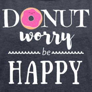 Donut Worry Be Happy - Women´s Roll Cuff T-Shirt