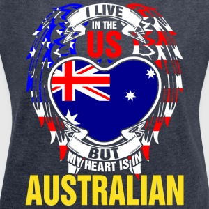I Live In The Us But My Heart Is In Australian - Women´s Roll Cuff T-Shirt