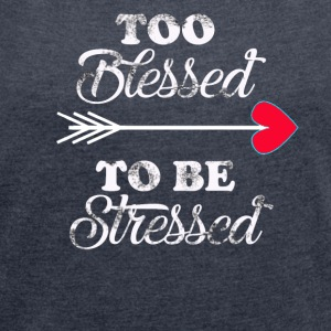 too blessed to be stressed - Women´s Rolled Sleeve Boxy T-Shirt