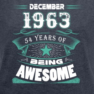 December 1963 - 54 years of being awesome - Women´s Roll Cuff T-Shirt