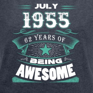 July 1955 - 62 years of being awesome - Women´s Roll Cuff T-Shirt