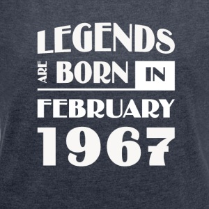 Legends are born in February 1967 - Women´s Roll Cuff T-Shirt