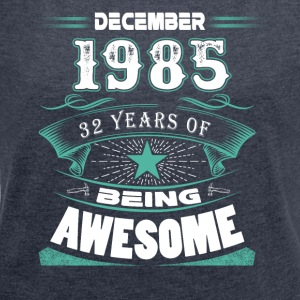 December 1985 - 32 years of being awesome - Women´s Roll Cuff T-Shirt