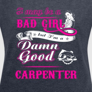 I may be a Carpenter T-Shirts - Women´s Roll Cuff T-Shirt