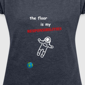 The Floor Is My Responsibilities - Women's Roll Cuff T-Shirt