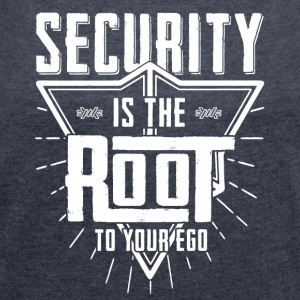 Security is the root to your ego t-shirt - Women's Roll Cuff T-Shirt