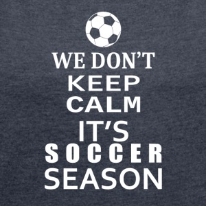 Soccer-We Don't keep calm- Shirt, Hoodie Gift - Women's Roll Cuff T-Shirt