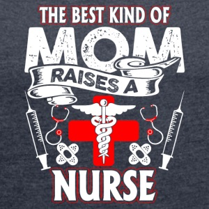 The Best Kind Of Mom Raises A Nurse T Shirt - Women's Roll Cuff T-Shirt
