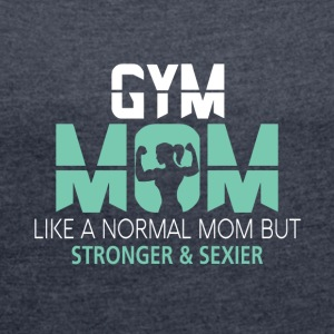 Gym Mom Like A Normal Mom T Shirt - Women's Roll Cuff T-Shirt