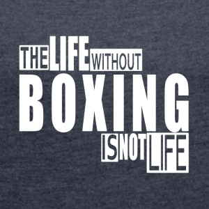Life without Boxing-cool shirt,geek hooddie,tank - Women´s Roll Cuff T-Shirt