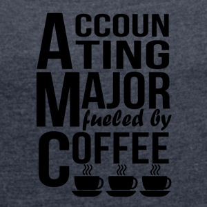 Accounting Major Fueled By Coffee - Women's Roll Cuff T-Shirt