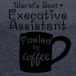 World's Best Executive Assistant Fueled By Coffee - Women's Roll Cuff T-Shirt