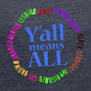 Y'all Means ALL - Women´s Roll Cuff T-Shirt