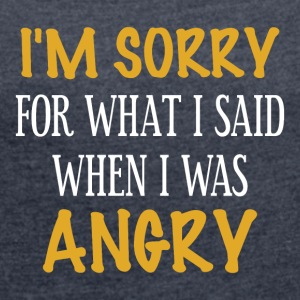 I m sorry for what I said when I was Angry - Women´s Rolled Sleeve Boxy T-Shirt