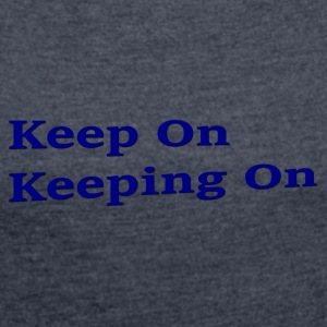 Keep On Keeping On - Women´s Rolled Sleeve Boxy T-Shirt