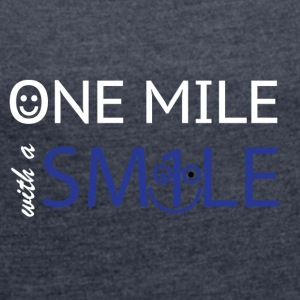 mile with a smile - Women´s Roll Cuff T-Shirt