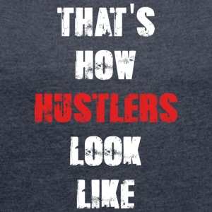 That's How Hustlers Look Like - Women's Roll Cuff T-Shirt
