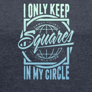 Only keep squars in my circle - Women's Roll Cuff T-Shirt