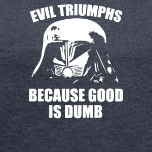 Evil Triumphs Because Good is Dumb - Women´s Rolled Sleeve Boxy T-Shirt