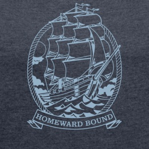 Homeward Bound Ship - Women´s Roll Cuff T-Shirt