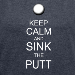 Keep Calm And Sink The Putt - Women's Roll Cuff T-Shirt