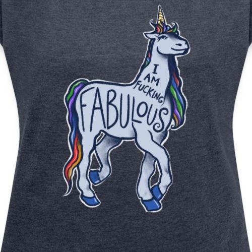 I am fucking fabulous - Women's Roll Cuff T-Shirt