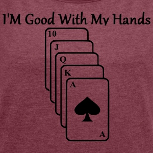 I'm good with my hands - Women´s Roll Cuff T-Shirt