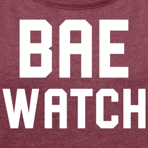 Bae Watch - Women´s Roll Cuff T-Shirt